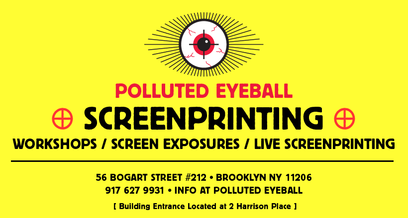 Polluted Eyeball, a screenpriting studio in Brooklyn, NY. We offer worskshops, screen exposures and live screenprinting